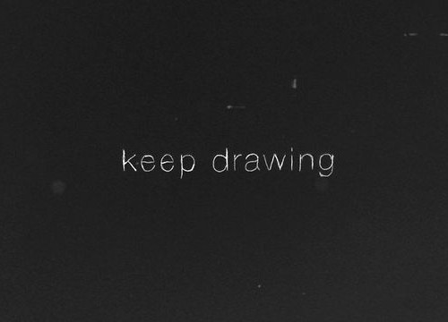 persistence: keep drawing / writing / …